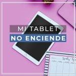 Mi tablet no enciende ¿Qué hacer?