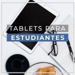 Mejor tablet para estudiantes ¿Cuál comprar?